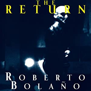 The Return | [Roberto Bolano]