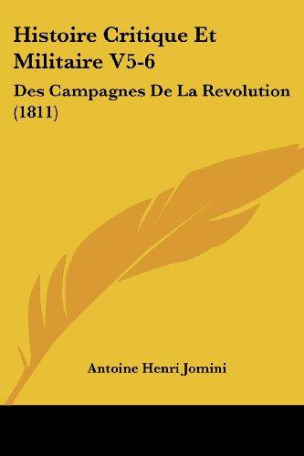 Histoire Critique Et Militaire V5-6: Des Campagnes de La Revolution (1811)