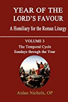 Year of the Lord's Favour. a Homiliary for the Roman Liturgy. Volume 3: The Temporal Cycle: Sundays Through the Year