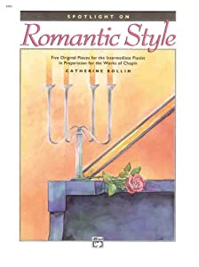 Spotlight On Romantic Style Five Original Pieces For The Intermediate Pianist In Preparation For The Works Of Chopin by Alfred Publishing Co., Inc.