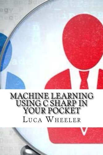 Machine Learning Using C Sharp In Your Pocket