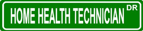 "Home Health Technician Green 4"" X 18"" Occupation Job Novelty Aluminum Street Sign For Indoor Or Outdoor Décor Long Term Use."