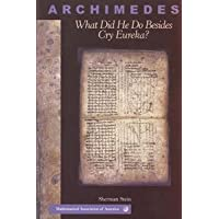 ARCHIMEDES: WHAT DID HE DO BESIDES CRY EUREKA?