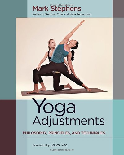 Yoga Adjustments: Philosophy, Principles, and Techniques Paperback by Mark Stephens  (Author), Shiva Rea (Foreword)