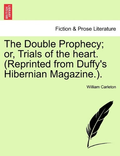The Double Prophecy; or, Trials of the heart. (Reprinted from Duffy's Hibernian Magazine.). Vol. II.