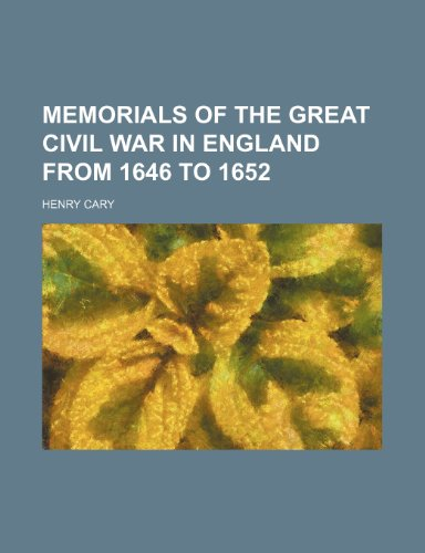 Memorials of the great civil war in England from 1646 to 1652 (Volume 2)