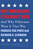Why Americans Still Dont Vote: And Why Politicians Want It That Way (New Democracy Forum)
