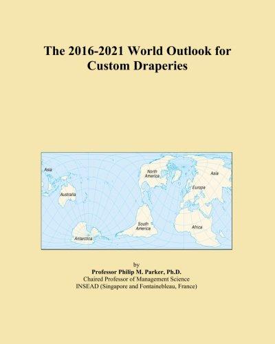 The 2016-2021 World Outlook for Custom Draperies PDF