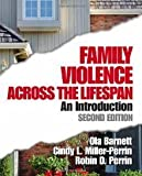 img - for Family Violence Across the Lifespan - An Introduction (2nd, Second Edition) - By Barnett, Miller-Perrin, & Perrin book / textbook / text book