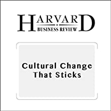 Cultural Change That Sticks (Harvard Business Review) (       UNABRIDGED) by Jon R. Katzenbach, Ilona Steffen, Caroline Kronley Narrated by Todd Mundt