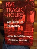 img - for FIVE TRAGIC HOURS The Battle of Franklin book / textbook / text book
