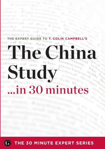 The China Study in 30 Minutes - The Expert Guide to T. Colin Campbell's Critically Acclaimed Book