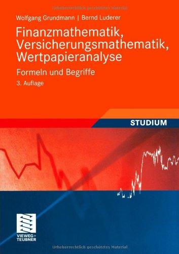 Finanzmathematik, Versicherungsmathematik, Wertpapieranalyse: Formeln und Begriffe (Studienbücher Wirtschaftsmathematik