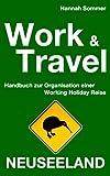 Work and Travel Neuseeland: Handbuch zur Organisation einer Working Holiday Reise