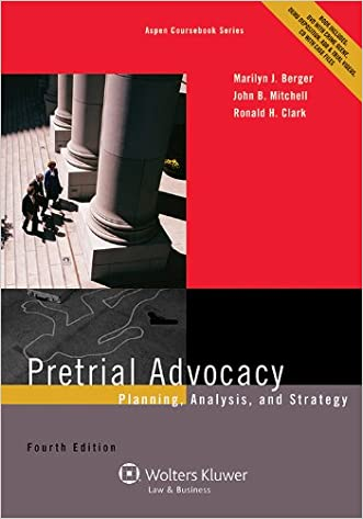 Pretrial Advocacy: Planning, Analysis, and Strategy, Fourth Edition (Aspen Coursebook) written by Marilyn J. Berger