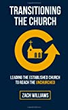 Transitioning the Church: Leading the Established Church to Reach the Unchurched