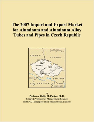 The 2007 Import and Export Market for Aluminum and Aluminum Alloy Tubes and Pipes in Czech Republic