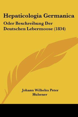 Hepaticologia Germanica: Oder Beschreibung Der Deutschen Lebermoose (1834)