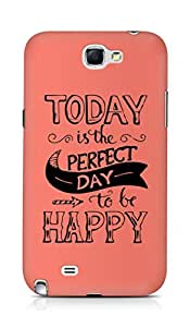 AMEZ today is the perfect day to be happy Back Cover For Samsung Galaxy Note 2 N7100