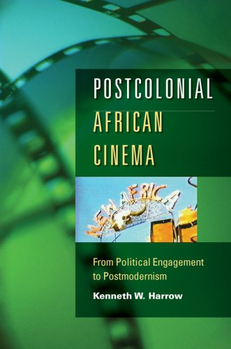 Postcolonial African Cinema: From Political Engagement to Postmodernism, Kenneth W. Harrow
