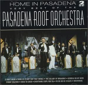 Home In Pasadena: The Very Best Of The Pasadena Roof Orchestra