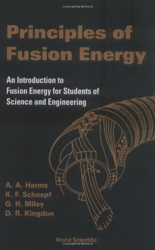 Principles of Fusion Energy: An Introduction to Fusion Energy for Students of Science and Engineering