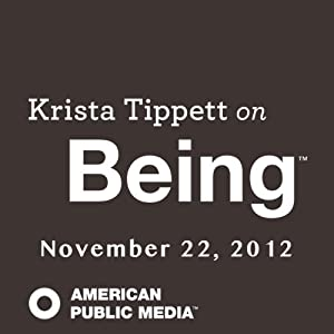 Krista Tippett on Being, November 22, 2012 | [Krista Tippett]