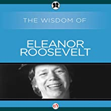 Wisdom of Eleanor Roosevelt (       UNABRIDGED) by The Wisdom Series Narrated by Catherine Byers