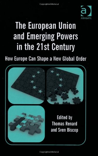 The European Union and Emerging Powers in the 21st Century: How Europe Can Shape a New Global Order. Edited by Thomas Re