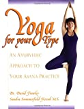Image of Yoga for your Type: An Ayurvedic Approach to Your Asana Practice