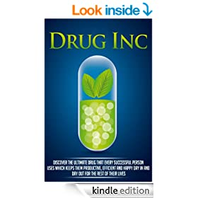 Drug Inc: Discover The Ultimate Drug That Every Successful Person Uses Which Keeps Them Productive, Efficient And Happy Day In And Day Out For The Rest Of Their Lives (Emotional Series 4)