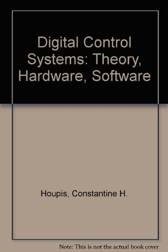 Digital Control Systems: Theory, Hardware, Software, by Constantine H. Houpis, Gary B. Lamont
