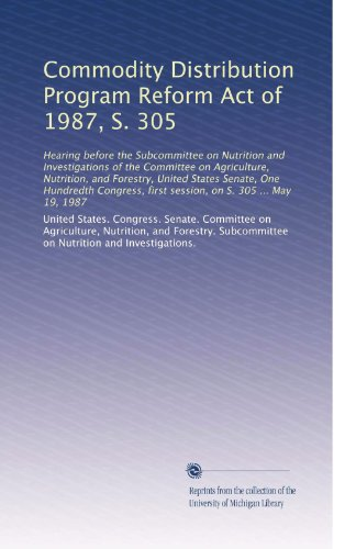 Commodity Distribution Program Reform Act Of 1987, S. 305: Hearing Before The Subcommittee On Nutrition And Investigations Of The Committee On ... First Session, On S. 305 ... May 19, 1987