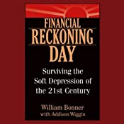Financial Reckoning Day: Surviving the Soft Depression of the 21st Century | [William Bonner, Addison Wiggin]