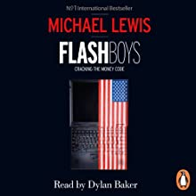 Flash Boys (       UNABRIDGED) by Michael Lewis Narrated by Dylan Baker