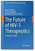 The Future of HIV-1 Therapeutics: Resistance Is Futile? (Current Topics in Microbiology and Immunology)