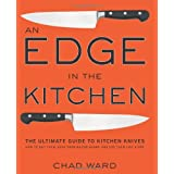 An Edge in the Kitchen: The Ultimate Guide to Kitchen Knives -- How to Buy Them, Keep Them Razor Sharp, and Use Them Like a Pro ~ Chad Ward