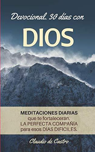 Devocional. 30 días con Dios. MEDITACIONES diarias que te fortalecerán. (Libros de Crecimiento Espiritual)  [de Castro, Claudio] (Tapa Blanda)