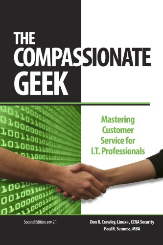 The Compassionate Geek: Mastering Customer Service for I.T. Professionals