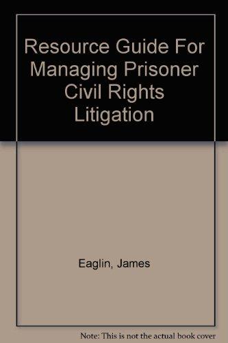 Resource Guide For Managing Prisoner Civil Rights Litigation
