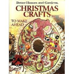 Better Homes and Gardens Christmas Crafts to Make Ahead (Better homes and gardens books)