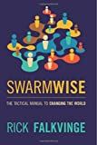 Swarmwise: The Tactical Manual to Changing the World