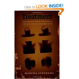 The Treatment: The Story of Those Who Died in the Cincinnati Radiation Tests Martha Stephens