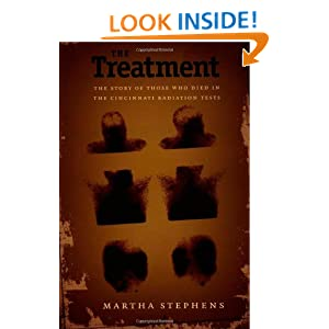 Amazon.com: The Treatment: The Story of Those Who Died in the Cincinnati Radiation Tests (9780822328117): Martha Stephens: Books