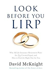 Look Before You LIRP: Why All Life Insurance Retirement Plans Are Not Created Equal, and How to Find the Right One for You from CreateSpace Independent Publishing Platform