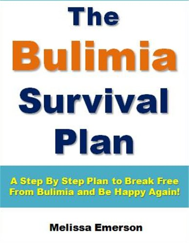 Bulimia Survival Plan: A Step By Step Plan to Break Free From Bulimia and Be Happy Again! (Bulimia Series Book 1) PDF