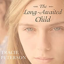 The Long-Awaited Child Audiobook by Tracie Peterson Narrated by Elizabeth Wiley