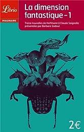 La dimension fantastique : Tome 1 - Treize nouvelles de Hoffmann à Claude Seigno