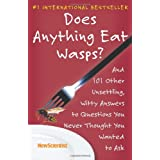 Does Anything Eat Wasps?: And 101 Other Unsettling, Witty Answers to Questions You Never Thought You Wanted to Ask ~ New Scientist