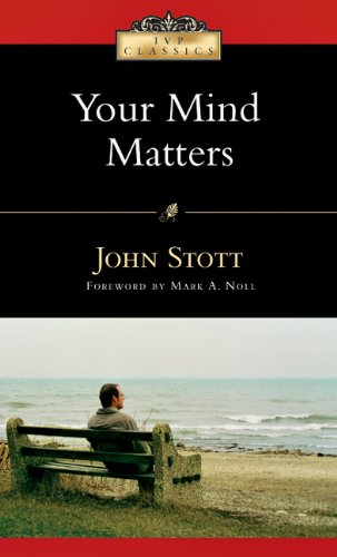 Your Mind Matters: The Place of the Mind in the Christian Life (Ivp Classics)